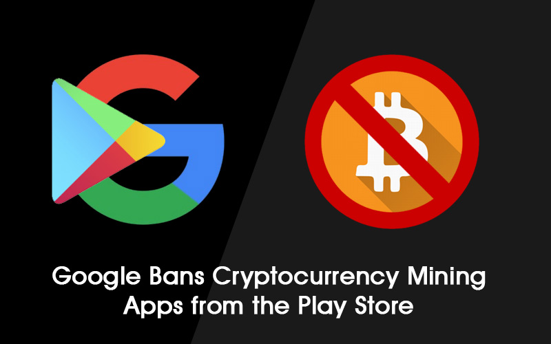Google bans Cryptocurrency mining apps